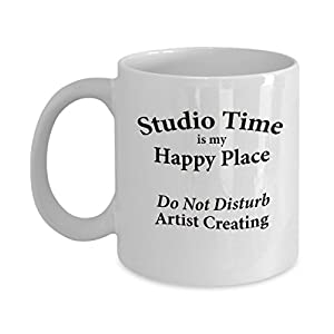 "Studio Time is an Artist's Happy Place - Do Not Disturb Artist Creating"" - Gift for Artist Painter Potter Jeweler Teacher Poet - 11 Oz Coffee Mug Novelty Tea Cup"