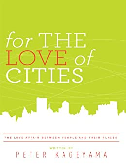 For the Love of Cities by [Kageyama, Peter]