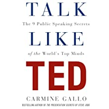 Talk Like TED: The 9 Public Speaking Secrets of the World's Top Minds Audiobook by Carmine Gallo Narrated by Carmine Gallo