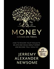 """Money Grows on Trees: """"How to reshape your thoughts, beliefs and ideals about money and become truly wealthy."""""""