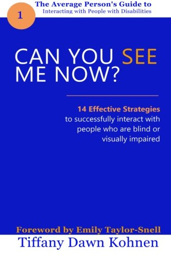 Download Can You See Me Now?: 14 Effective Strategies on How You Can Successfully Interact with People Who are Blind or Visually Impaired. (The Average ... with People with Disabilities) (Volume 1) pdf