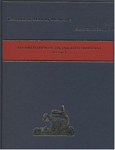 Rehabilitation of the Injured Combatant, Volume 2 (Textbooks of Military Medicine)
