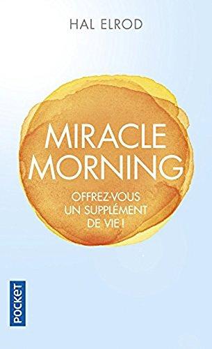 Miracle Morning - offrez-vous un supplement de vie! (French Edition)