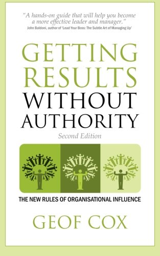 Getting Results Without Authority: the new rules of organisational influence (second edition)