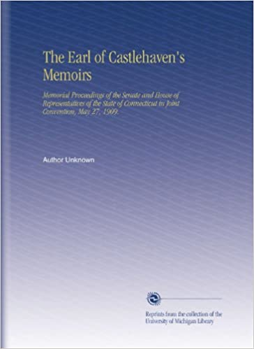The Earl of Castlehaven's Memoirs: Memorial Proceedings of the Senate and House of Representatives of the State of Connecticut in Joint Convention, May 27, 1909.