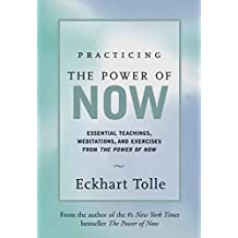 Practicing the Power of Now: Essential Teachings, Meditations, and Exercises from the Power of Now
