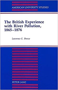 Lawrence E. Breeze - The British Experience With River Pollution, 1865-1876