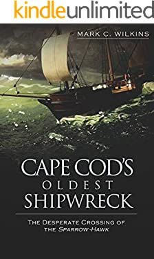 Cape Cod's Oldest Shipwreck: The Desperate Crossing of the Sparrow-Hawk