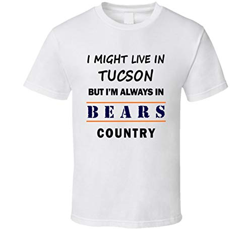 I Might Live in Tucson But Im Always in Bears Country T Shirt Chicago Fans Tee XL White