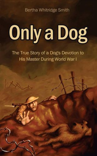 Only A Dog: The True Story of a Dog's Devotion to His Master in World War One