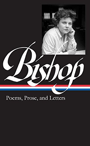 Elizabeth Bishop: Poems, Prose, and Letters (Library of America)