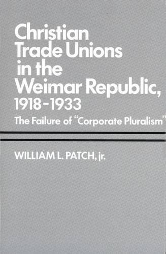 Christian Trade Unions in the Weimar Republic, 1918-1933: The Failure of