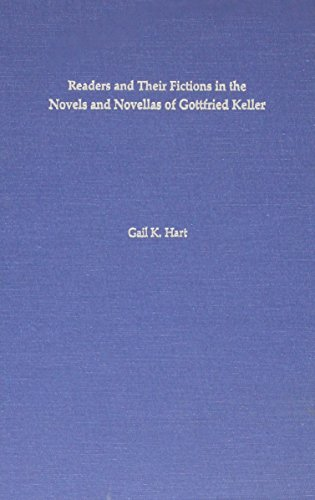 Readers and Their Fictions in the Novels and Novellas of Gottfried Keller (UNIVERSITY OF NORTH CAROLINA STUDIES IN THE G
