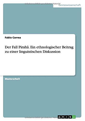 Der Fall Pirahã. Ein ethnologischer Beitrag zu einer linguistischen Diskussion (German Edition)