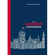 The London Cookbook: Recipes from the Restaurants, Cafes, and Hole-in-the-Wall Gems of a Modern City