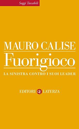 Fuorigioco: La sinistra contro i suoi leader (Saggi tascabili Laterza) (Italian Edition)