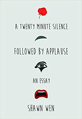 A Twenty Minute Silence Followed By Applause Shawn Wen  A Twenty Minute Silence Followed By Applause Shawn Wen   Amazoncom Books Where Is A Thesis Statement In An Essay also Healthy Living Essay  Online Writing Help For College Students