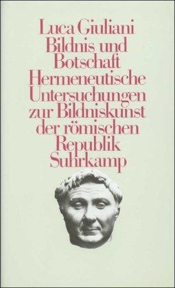 bildnis-und-botschaft-hermeneutische-untersuchungen-zur-bildkunst-der-rmischen-republik