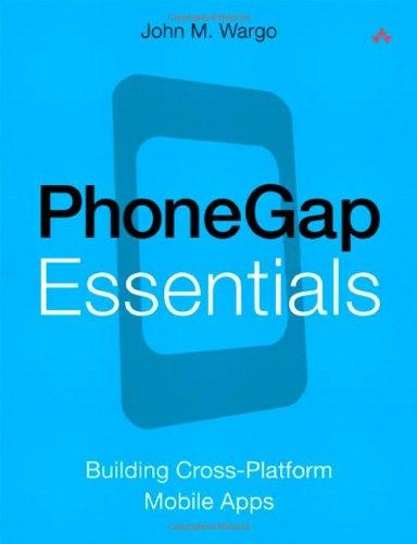 PhoneGap Essentials: Building Cross-Platform Mobile Apps by John M. Wargo, Publisher : Addison-Wesley Professional