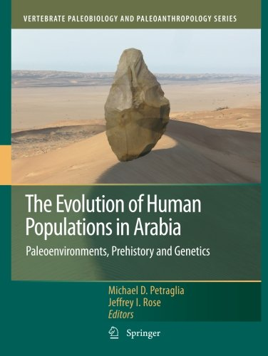 The Evolution of Human Populations in Arabia: Paleoenvironments, Prehistory and Genetics (Vertebrate Paleobiology and Pa
