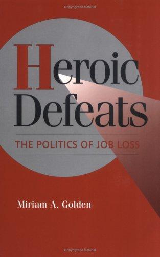 Heroic Defeats: The Politics of Job Loss (Cambridge Studies in Comparative Politics)