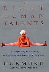 The Eight Human Talents: The Yogic Way to Restore the Balance and Serenity Within You