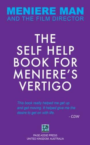 Meniere Man. The Self-Help Book For Meniere's Vertigo Attacks.: The Essential Meniere Action Plan To Help You Cope, Manage And Recover.
