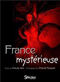 La France mystérieuse par Claude Arz
