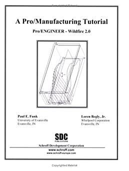 pro manufacturing tutorial, wildfire 2 0 paul e funk, loren beglypro manufacturing tutorial, wildfire 2 0 paul e funk, loren begly jr 9781585031924 amazon com books