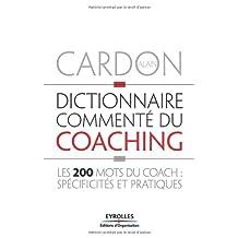 DICTIONNAIRE COMMENTÉ DU COACHING : LES 200 MOTS DU COACH SPÉCIFICITÉS ET PRATIQUES