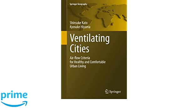 Ventilating Cities: Air-flow Criteria for Healthy and Comfortable Urban Living (Springer Geography)