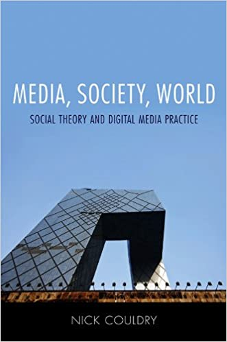 Media Society World Social Theory And Digital Media Practice Kindle Edition By Couldry Nick Politics Social Sciences Kindle Ebooks Amazon Com