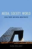 Media, Society, World: Social Theory and Digital Media Practice