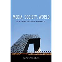 Media, Society, World: Social Theory and Digital Media Practice (English Edition)
