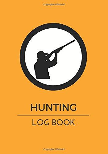 Hunting Log Book: Orange Journal Notebook   Record Hunts For Species: Deer Wild Boar Turkeys Pheasant Rabbits Duck Fox Badger And More   Hunters Gift 110 Pages (Outdoor Hobbies) (Volume 6)