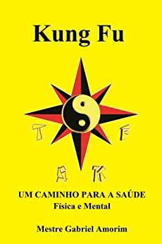 Kung Fu um caminho para a saúde física e mental (Portuguese Edition