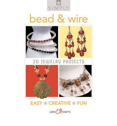 Download Simply Bead & Wire: 20 Jewelry Projects (Simply (Sterling)) (Paperback) - Common pdf