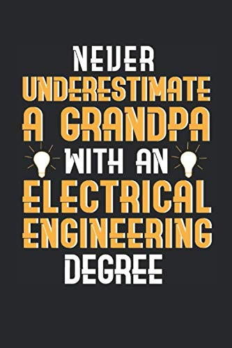 Never Underestimate A Grandpa With An Electrical Engineering Degree: Engineering Themed Blank Lined Notebook ()