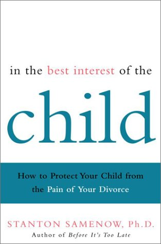 In the Best Interest of the Child: How to Protect Your Child from the Pain of Your Divorce