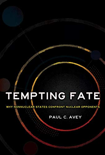 Tempting Fate: Why Nonnuclear States Confront Nuclear Opponents (Cornell Studies in Security Affairs)