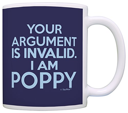 Father's Day Gift for Grandpa Your Argument is Invalid I am Poppy Gift Coffee Mug Tea Cup Blue