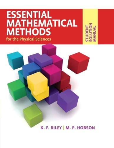 Student Solution Manual for Essential Mathematical Methods for the Physical Sciences