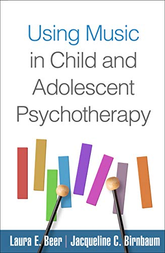 (Using Music in Child and Adolescent Psychotherapy (Creative Arts and Play)