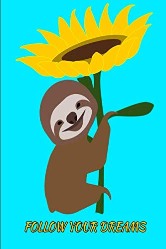 Follow Your Dreams Smiling Sloth Sunflower Notebook Journal 120 Pages 6 X 9 - Book