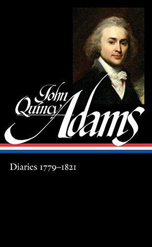 John Quincy Adams: Diaries 1779-1821 (The Library of America)