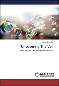 Book Uncovering The Veil: Arab Parents Of Children With Autism
