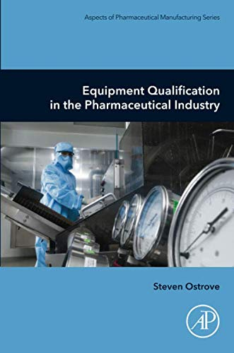 Equipment Qualification in the Pharmaceutical Industry (Aspects of Pharmaceutical Manufacturing)