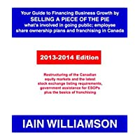 Your Guide to Financing Business Growth by Selling a Piece of the Pie 2013-2014 Edition