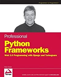 Professional Python Frameworks: Web 2.0 Programming with Django and Turbogears (Programmer to Programmer)
