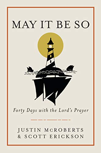May It Be So: Forty Days with the Lord's Prayer by [McRoberts, Justin, Erickson, Scott]